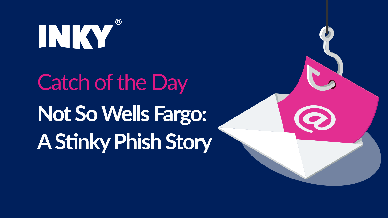 Not So Wells Fargo: A Stinky Phish Story