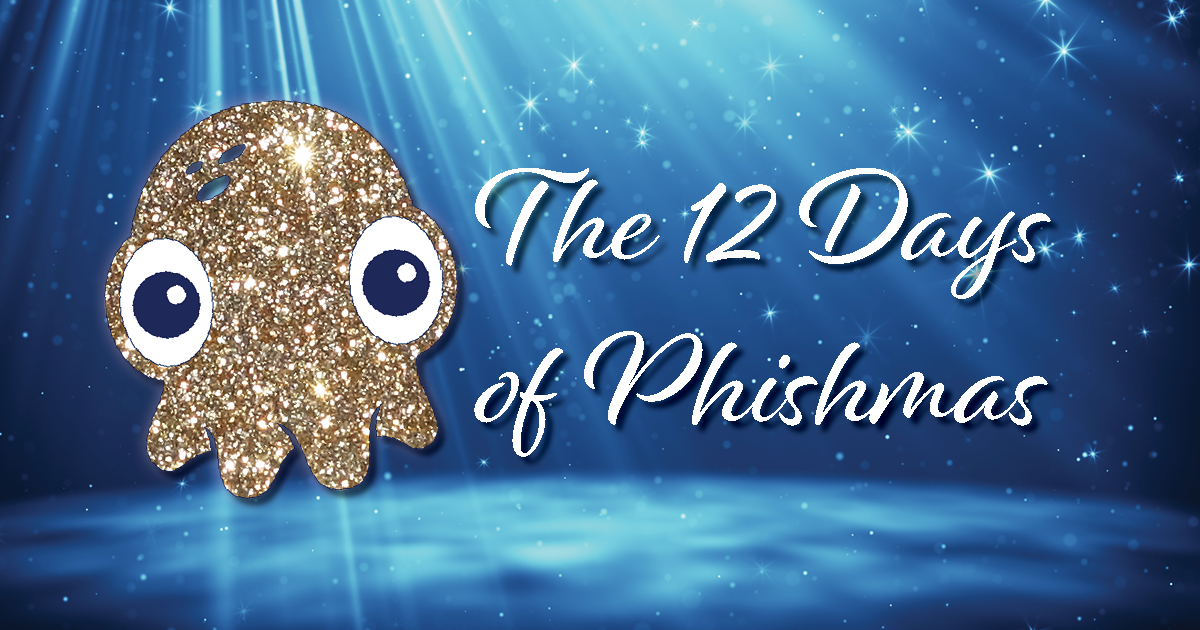 The Twelve Days of Phishmas