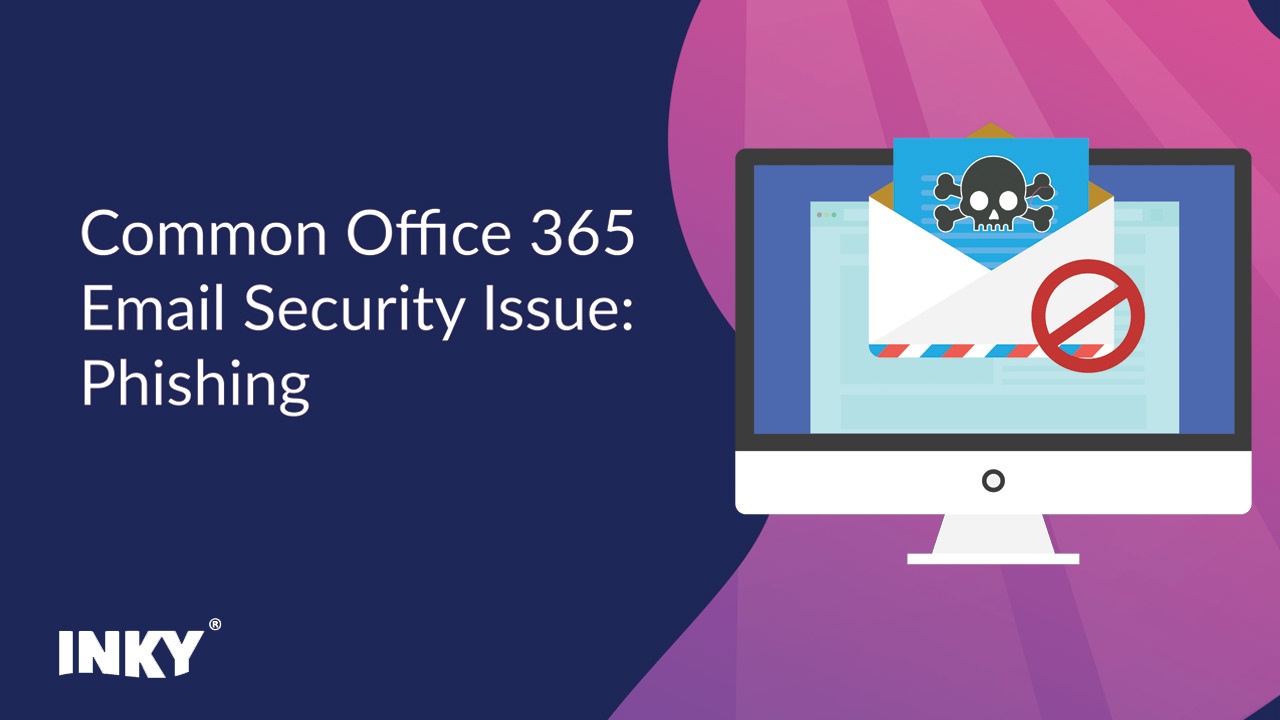 Common Office 365 Email Security Issue: Phishing