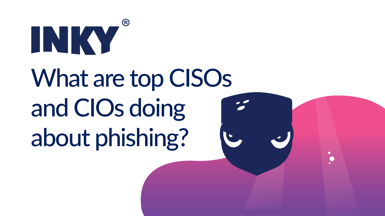 What Is Phishing and What Are Top CISOs Doing About It?