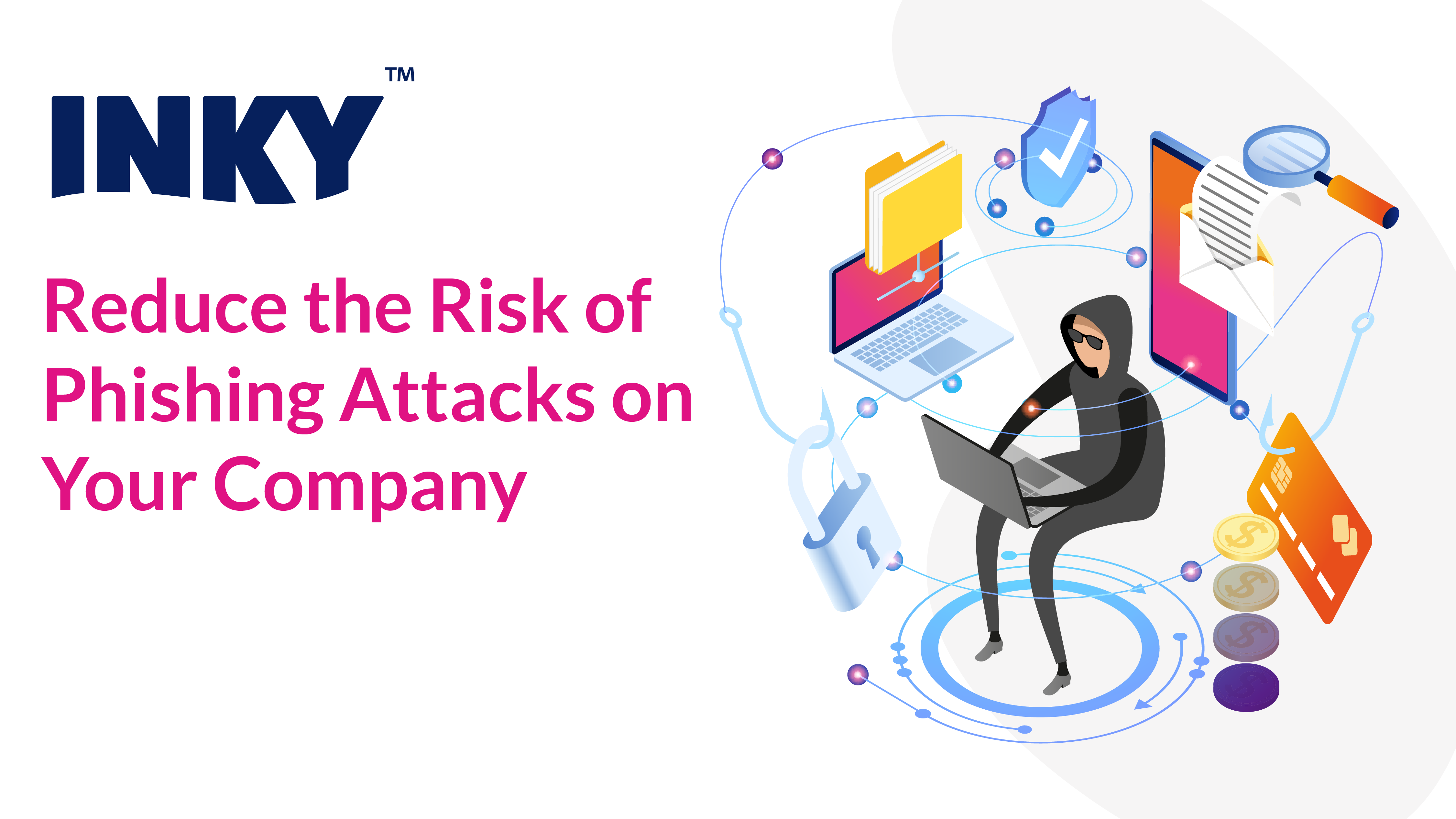 Reduce the Risk of Phishing Attacks on Your Company