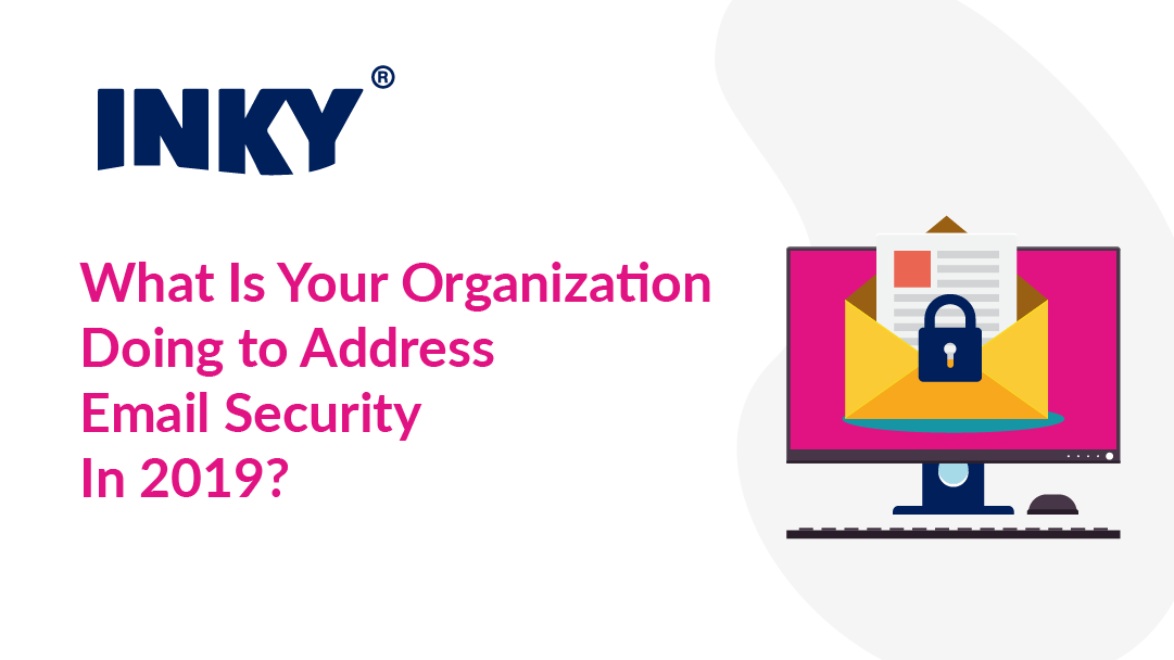 What Is Your Organization Doing to Address Email Security?