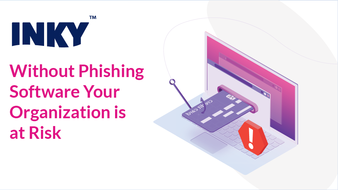 Without Phishing Software Your Organization is at Risk
